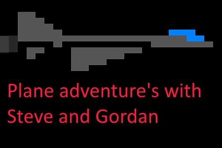 "Plane adventure""s with Steve and Gordon"